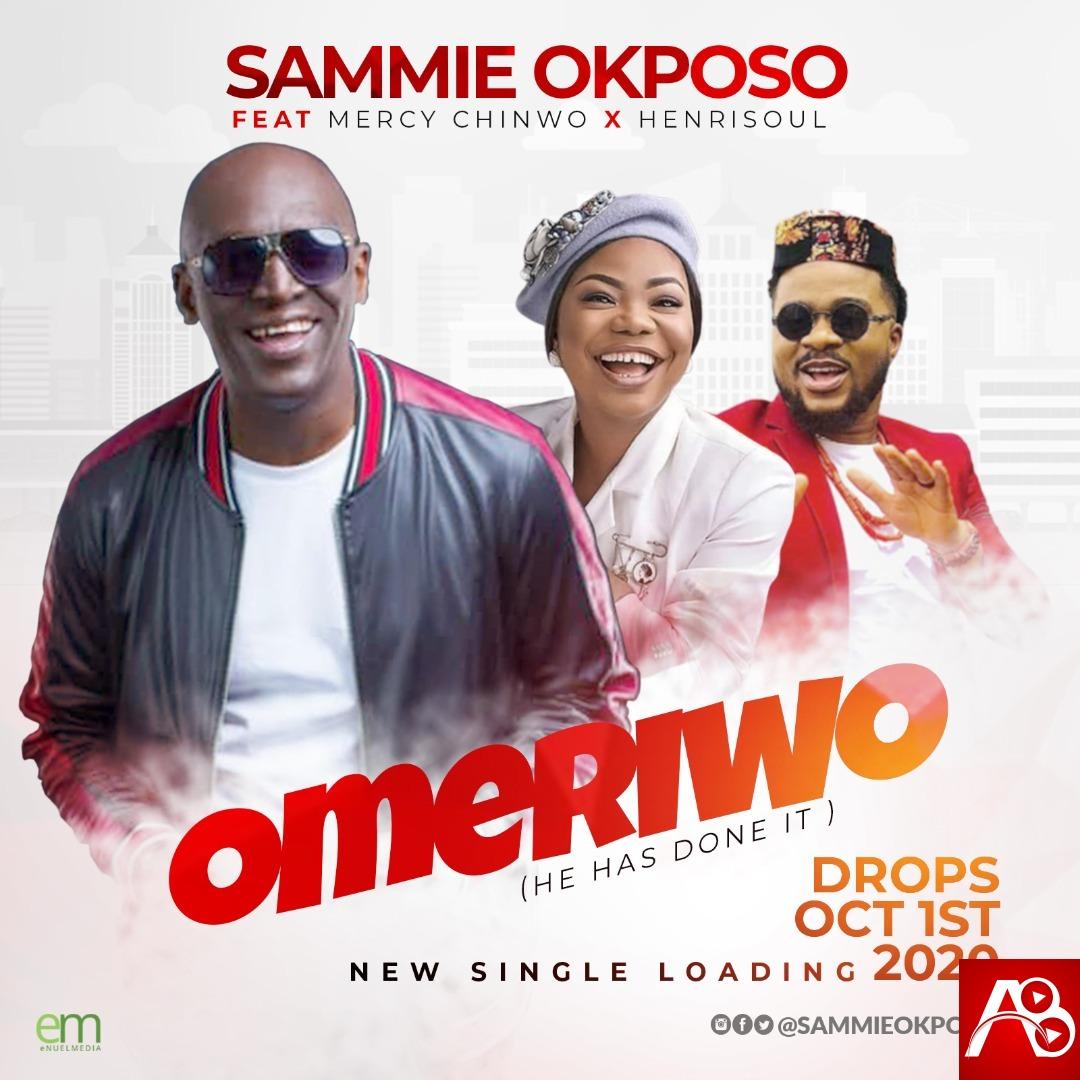 "Sammie Okposo Omeriwo"" Featuring Mercy Chinwo & Henrisoul"
