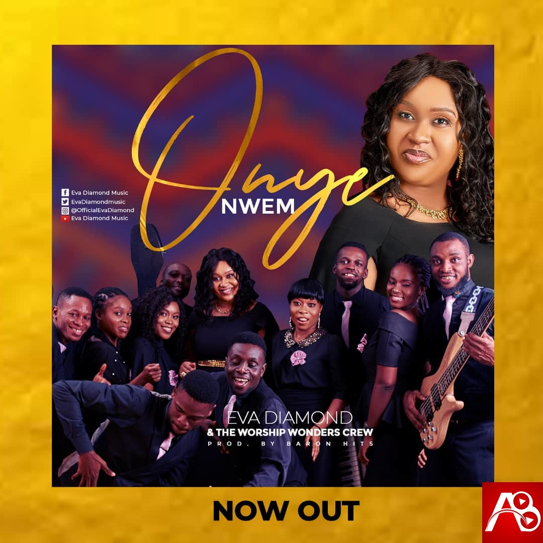 Eva Diamond - Onye Nwem Featuring Worship Wonder Crew