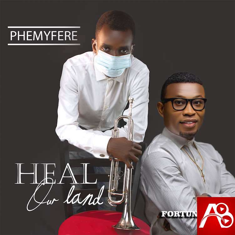 Download: Heal Our Land – Phemyfere ft. Fortune Abel