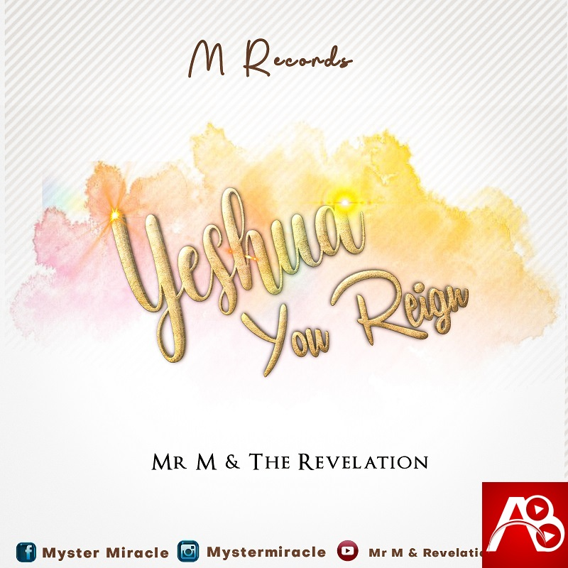 Mr. M & Revelation,Yeshua You Reign,Mr. M & Revelation Yeshua You Reign