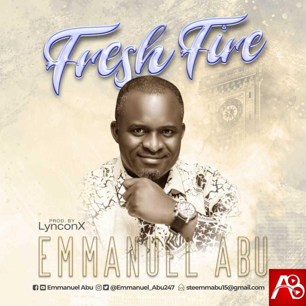 Emmanuel Abu - Fresh Fire