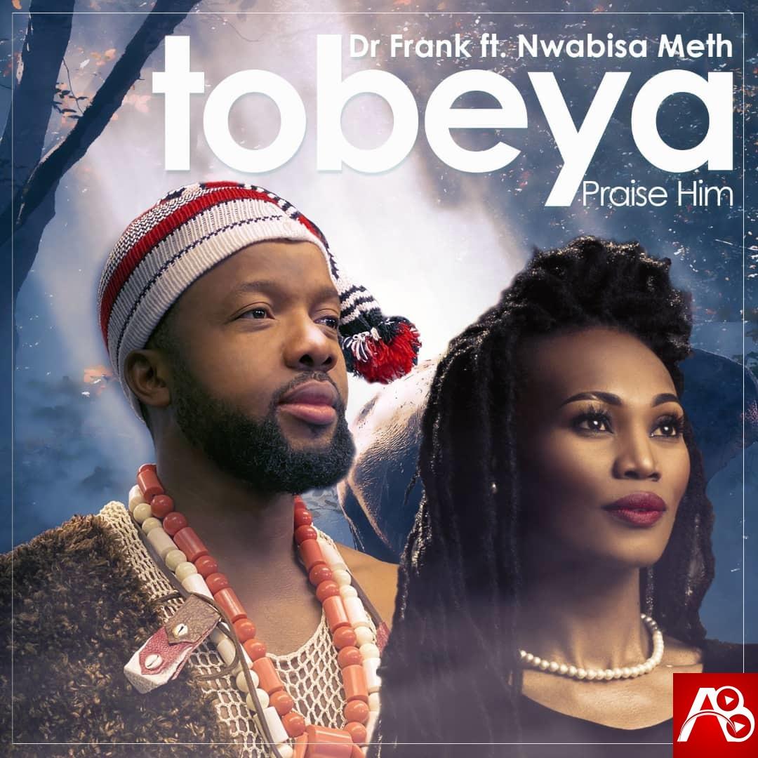 Dr. Frank - Tobeya (Praise Him) [ft. Nwabisa Meth