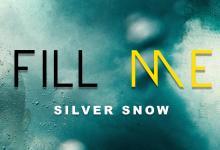 Silver snow - Fill Me