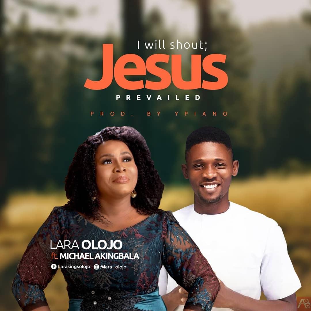 I will shout Jesus Prevailed by Lara Olojo