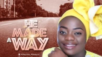 Adeyinka Alaseyori He Made A Way