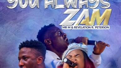 Mr M & Revelation You Always Zam Ft Okopi Peterson