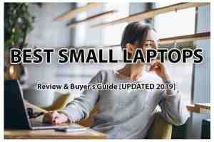 Best Small Laptops Review - Buyers Guide [UPDATED 2019]