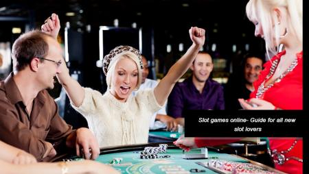 Slot-games-online–Guide-for-all-new-slot-lovers