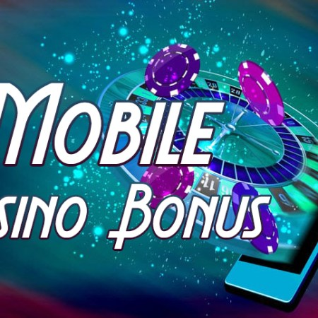 What Is A Mobile Casino Bonus? Learn and Increase Your Chance to Win