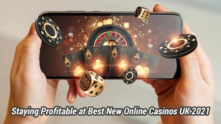 Staying Profitable at Best New Online Casinos UK 2021