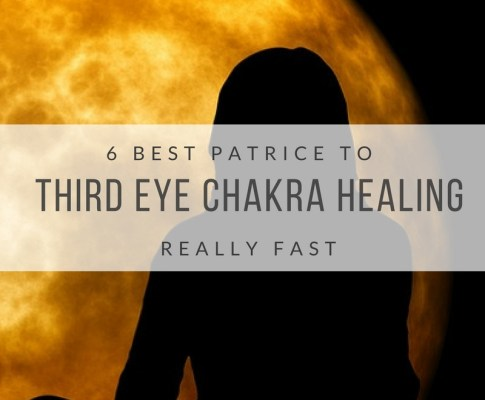 6 Best Patrice to Third Eye Chakra Healing Really Fast