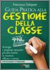 Guida pratica alla gestione della classe. Strategie e proposte operative per fare lezione in maniera efficace e serena
