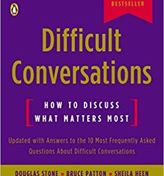 Difficult Conversations Book Summary, by Douglas Stone, Bruce Patton, Sheila Heen