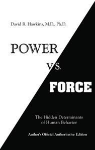 Power vs. Force Book Summary, by Dr. David R. Hawkins