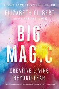 Big Magic Book Summary, by Elizabeth Gilbert