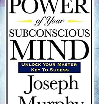 The Power of Your Subconscious Mind Book Summary, by Joseph Murphy