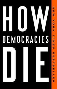 How Democracies Die Book Summary, by Steven Levitsky, Daniel Ziblatt