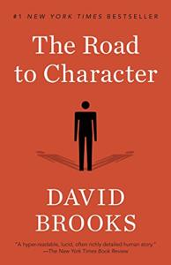 The Road to Character Book Summary, by David Brooks