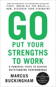 Go Put Your Strengths to Work Book Summary, by Marcus Buckingham