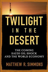 Twilight in the Desert Book Summary, by Matthew R. Simmons