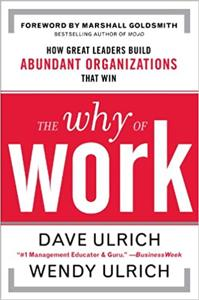 The Why of Work Book Summary, by Dave Ulrich, Marshall Goldsmith, Wendy Ulrich
