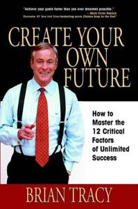 Create Your Own Future Book Summary, by Brian Tracy