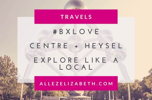 ALLEZ ELIZABETH - FEATURED IMAGE - #BXLOVE Centre + Heysel Explore Like a Local