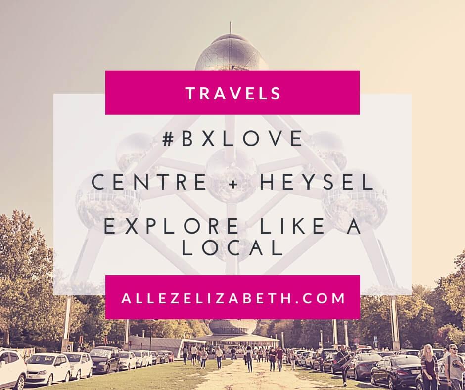 ALLEZ ELIZABETH - FEATURED IMAGE - #BXLOVE Centre + Heysel Explore Like a Local