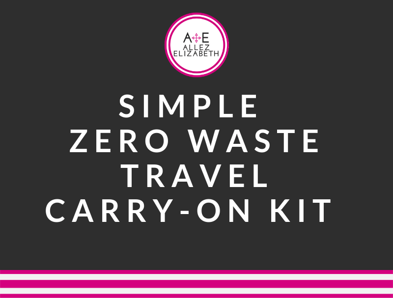 AE - Simple Zero Waste Travel Carry-On Kit