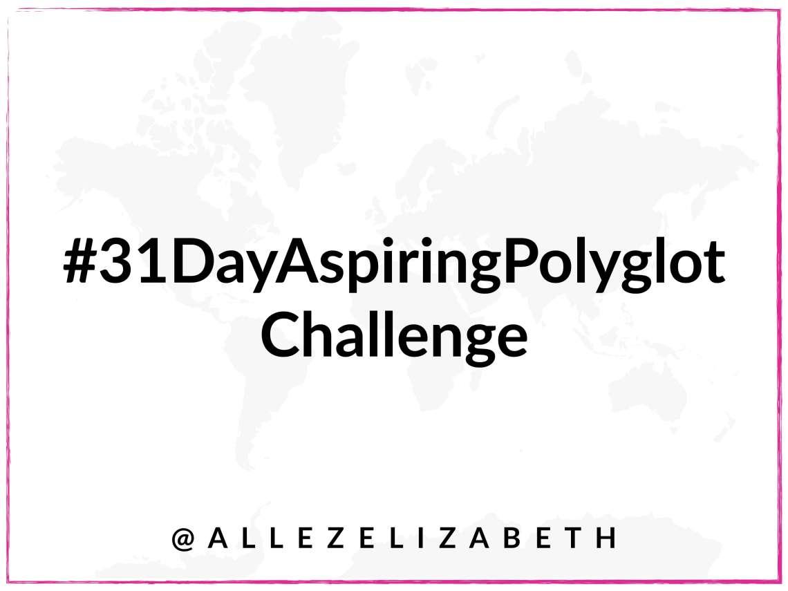 ALLEZELIZABETH - 31 Day Aspiring Polyglot Challenge