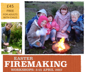 Easter Firemaking workshops: 3-15 April 2017