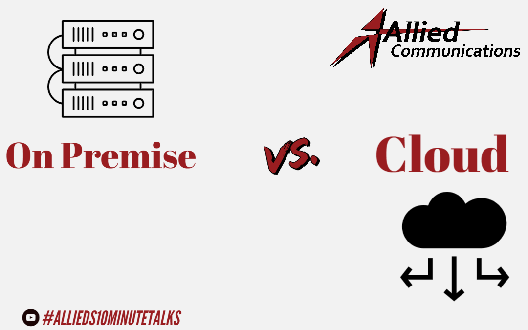 Allied's 10 Minute Talks – On Premise Vs. Cloud