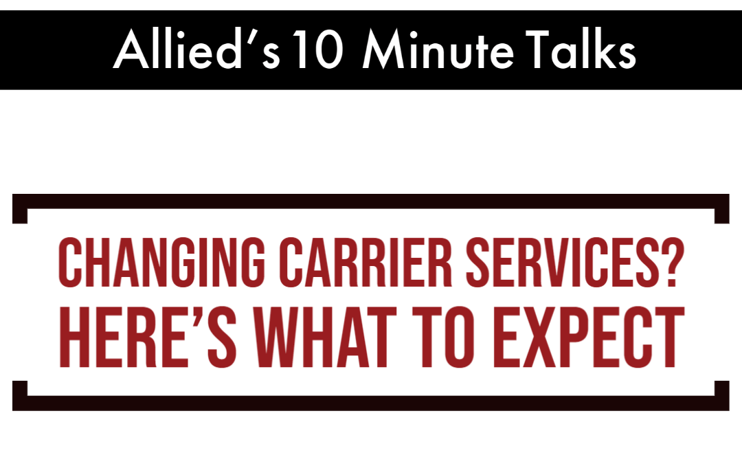 Allied's 10 Minute Talks – Changing Carrier Services?  Here's What to Expect