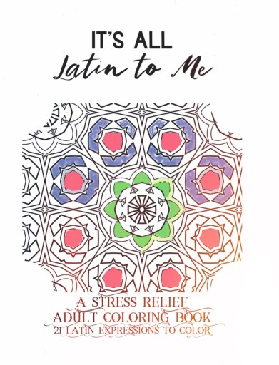 It's All Latin to Me: A Latin phrase coloring book for adults