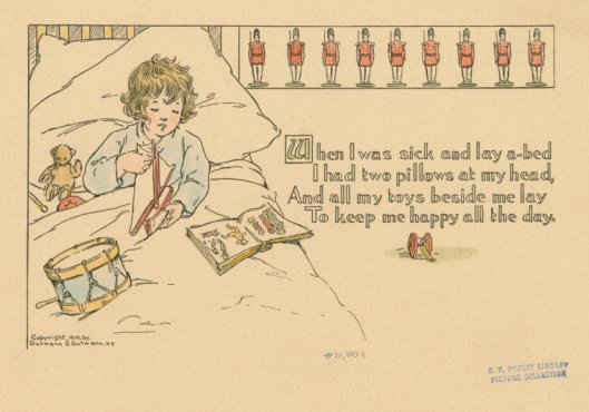 Vintage postcard/image: When I was sick and lay abed, I had two pillows at my head, And all my toys beside me lay, To keep me happy through the day.