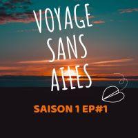"""Voyage Sans Ailes Ep#1 : """"Virons de bord"""""""