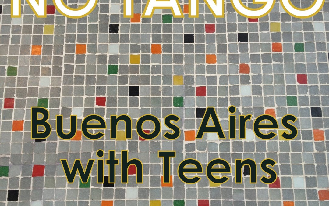 No Tango: A Visit to Buenos Aires with Teens