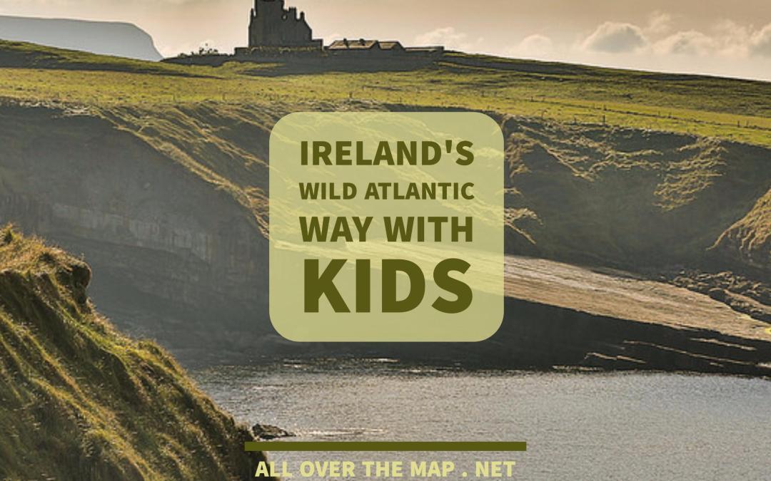 Ireland's Wild Atlantic Way With Kids