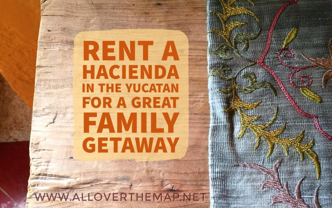 Rent a hacienda in the Yucatan for a great family getaway