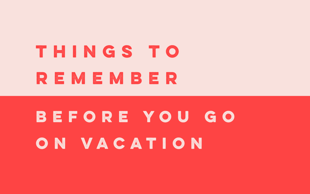Things to do Before You Leave on Vacation