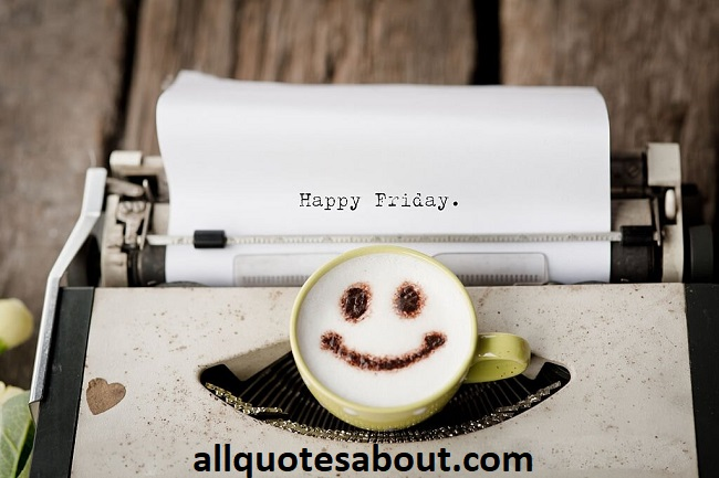 180+ Inspirational Friday Quotes and Sayings