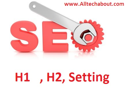 How To Optimize H1,H2 HeadingTag Blogger For SEO
