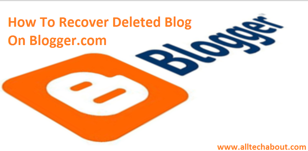 How To Recover Deleted Blog On Blogger.com