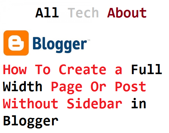 How To Create a Full Width Page Or Post Without Sidebar in Blogger
