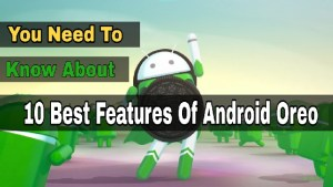 You need to Know about 10 Best Features of Android Oreo 8.0