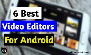 6 Best Video Editing app for Android