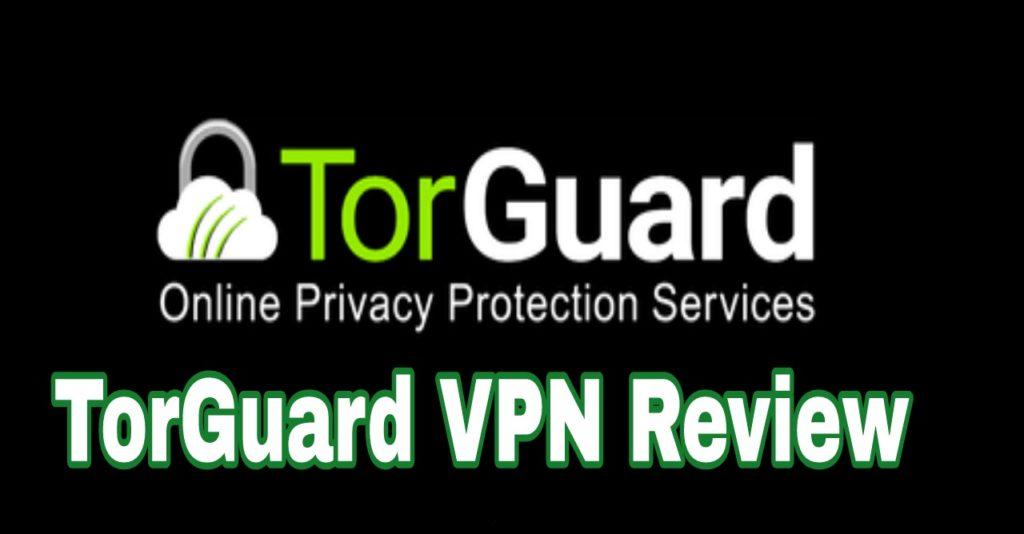 TorGuard VPN Review 2019 ( Best VPN? ) – All Tech Slot