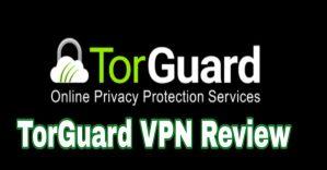 TorGuard VPN Review 2018
