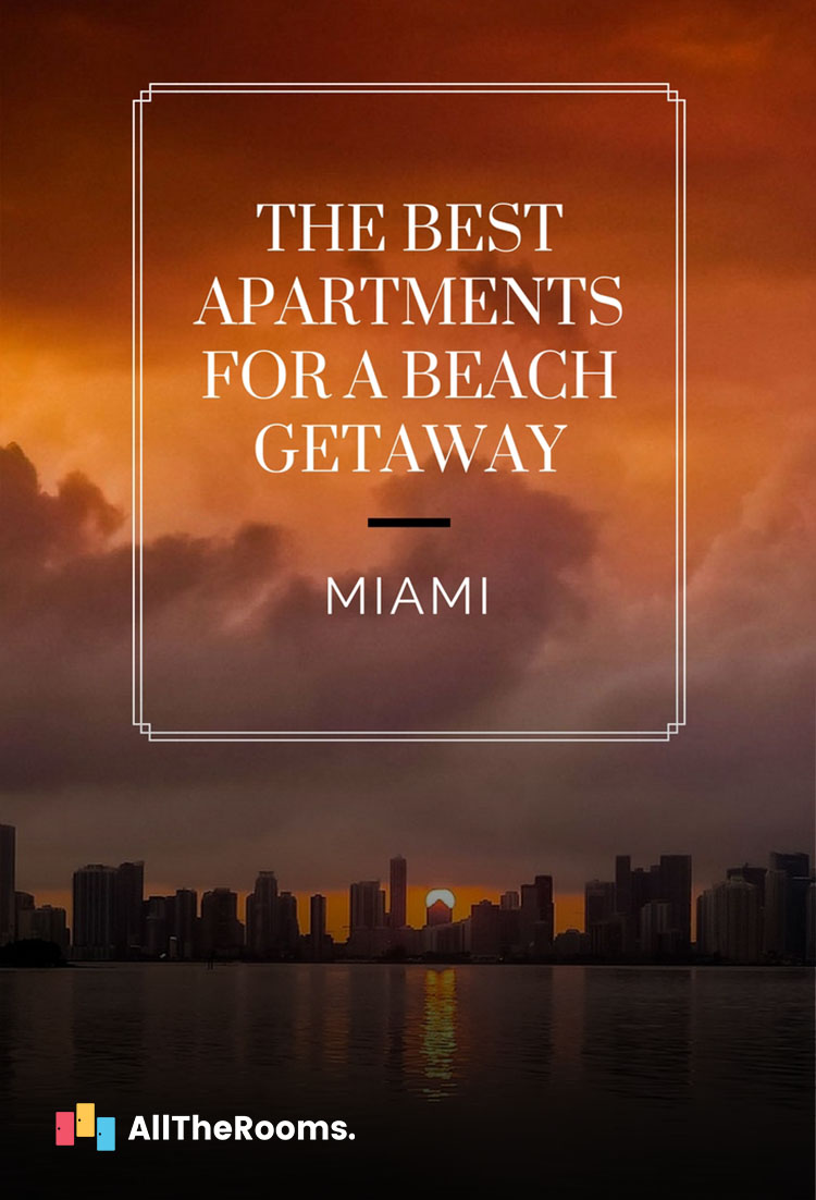 With luxury lofts, beachside spots and a tropical bungalow, a stay in any of these 7 Miami apartments will turn your beach vacation fantasy into a reality