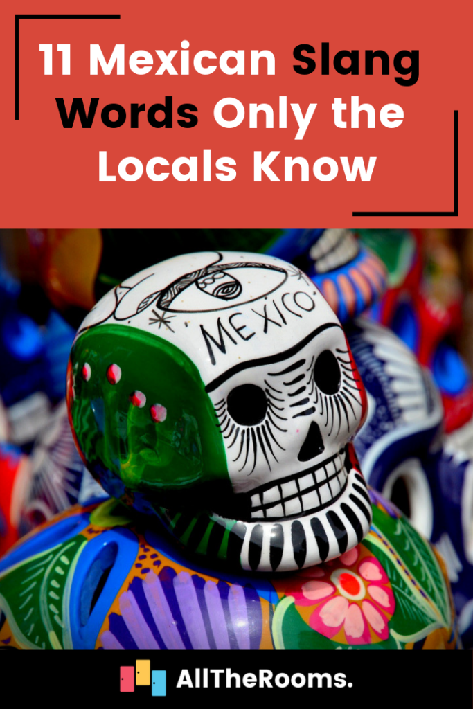 11 Mexican Slang Words Only the Locals Know - AllTheRooms
